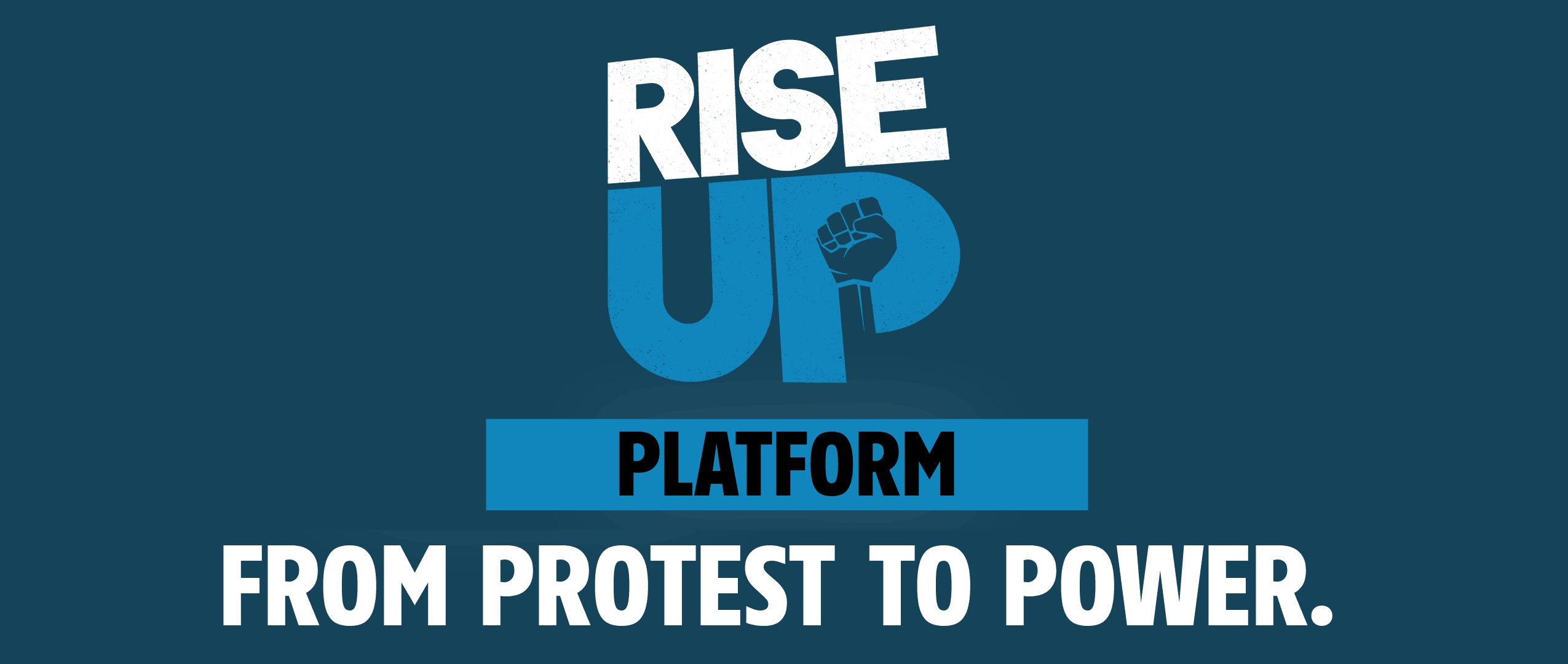 Rise Up: From Protest to Power Platform